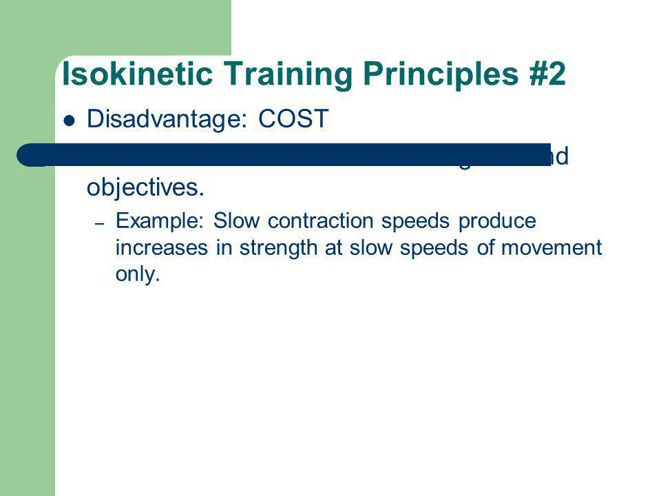 Isokinetic Training Principles #2 Disadvantage: COST Set rate of contraction based on goals and objectives.