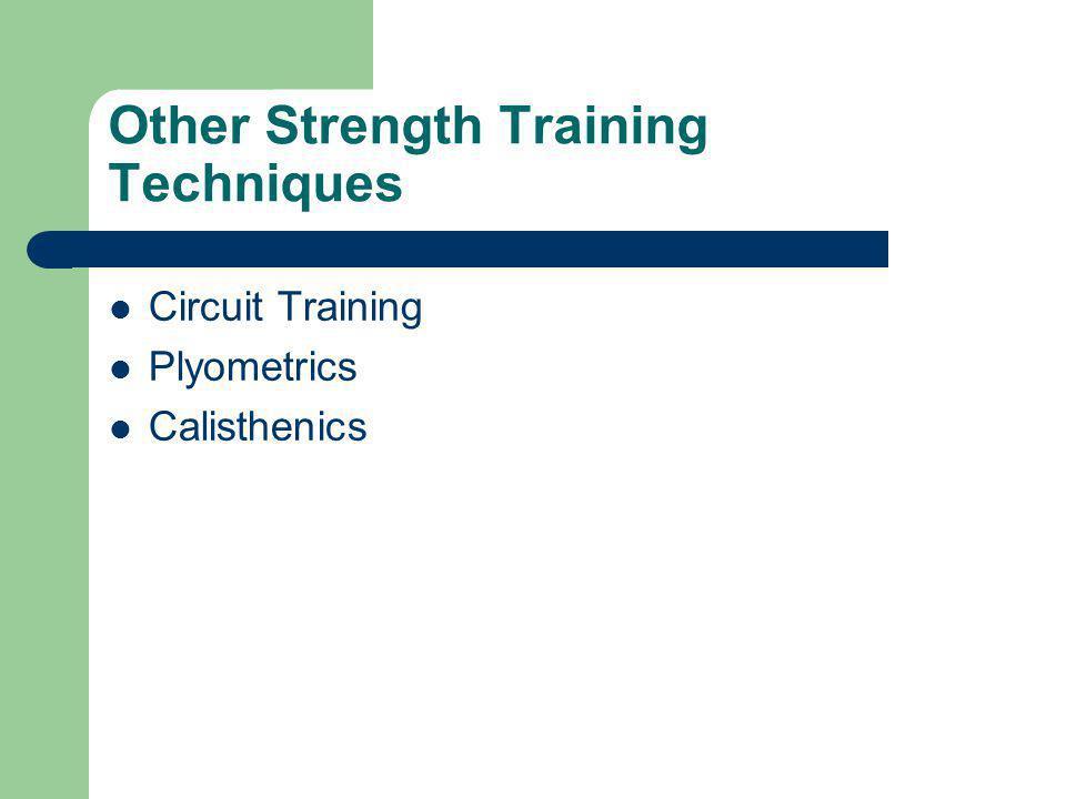 Other Strength Training Techniques Circuit Training Plyometrics Calisthenics