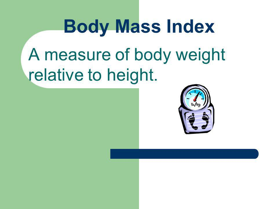Body Mass Index A measure of body weight relative to height.