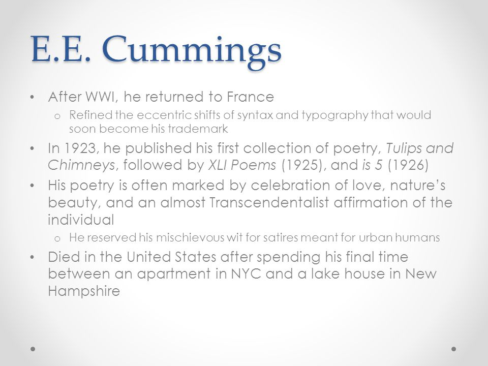 E.E. Cummings After WWI, he returned to France o Refined the eccentric shifts of syntax and typography that would soon become his trademark In 1923, h