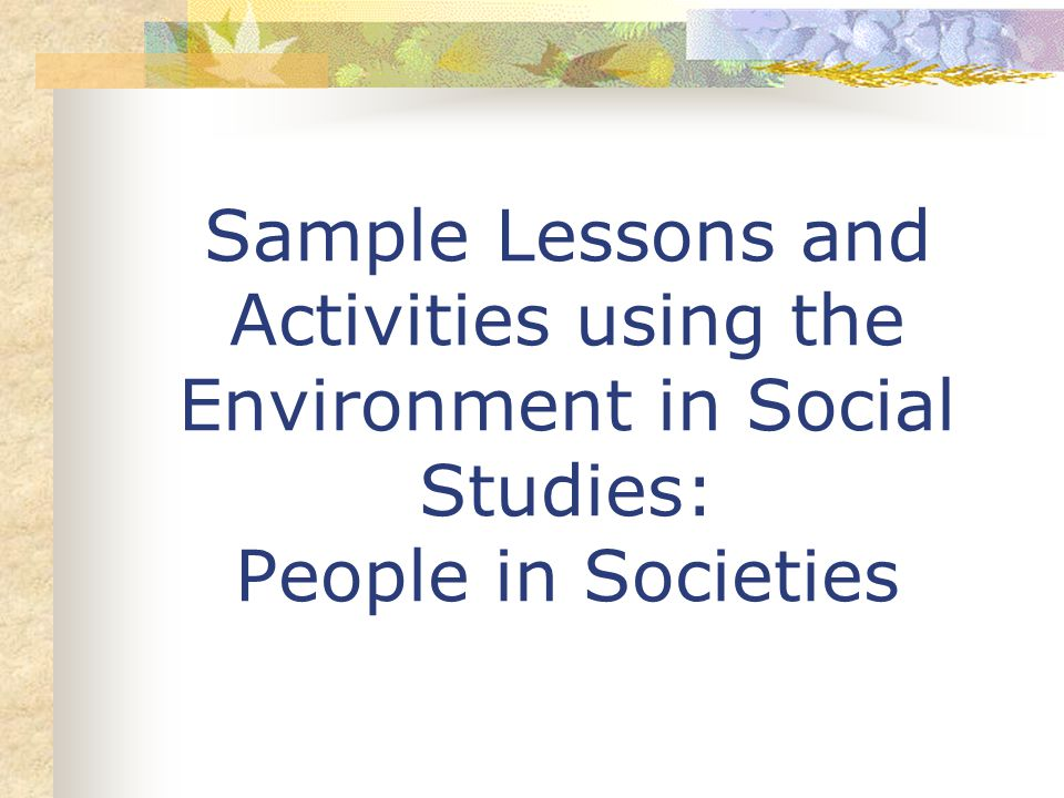 Sample Lessons and Activities using the Environment in Social Studies: People in Societies