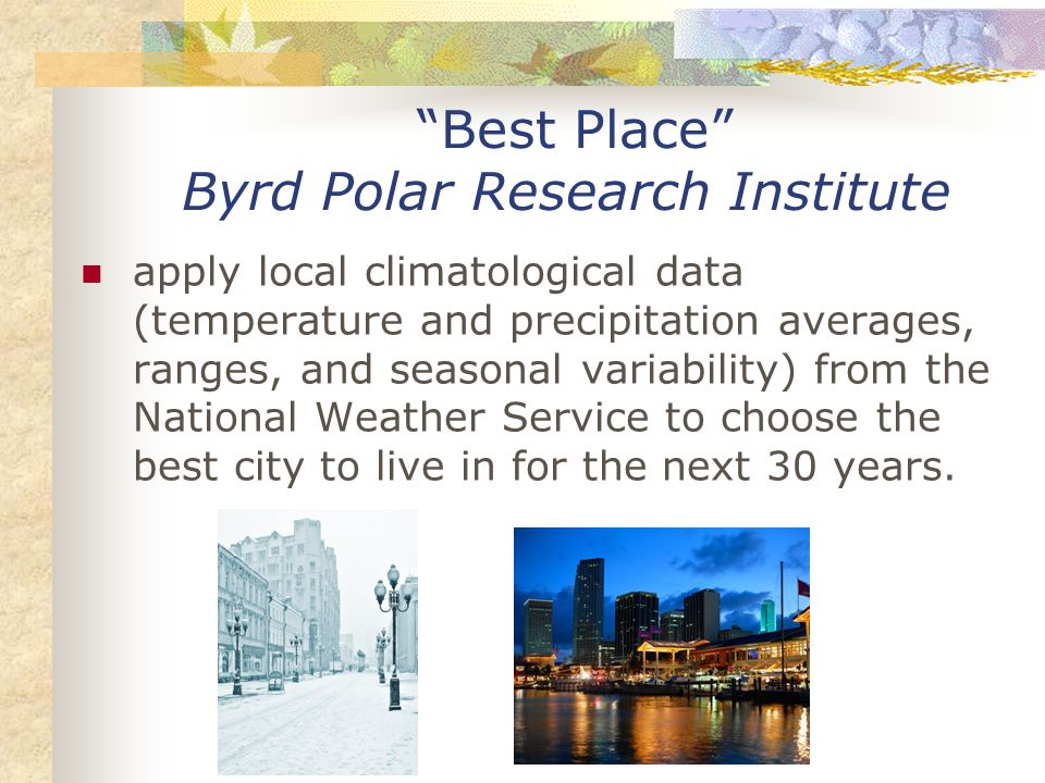Best Place Byrd Polar Research Institute apply local climatological data (temperature and precipitation averages, ranges, and seasonal variability) from the National Weather Service to choose the best city to live in for the next 30 years.