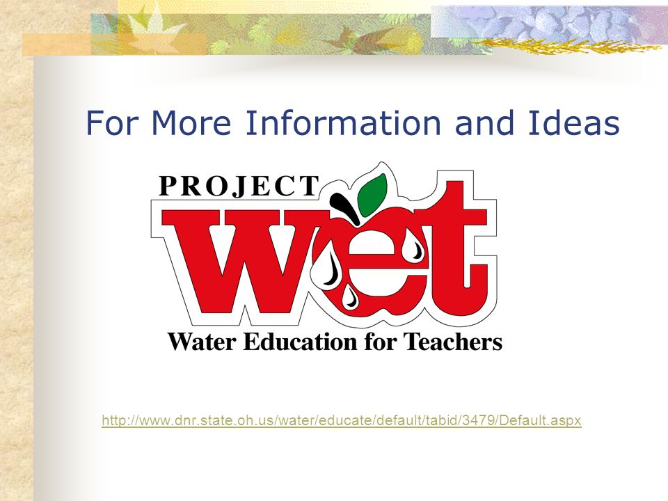 For More Information and Ideas http://www.dnr.state.oh.us/water/educate/default/tabid/3479/Default.aspx