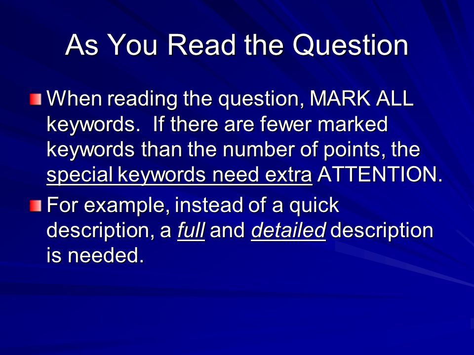 As You Read the Question When reading the question, MARK ALL keywords. If there are fewer marked keywords than the number of points, the special keywo