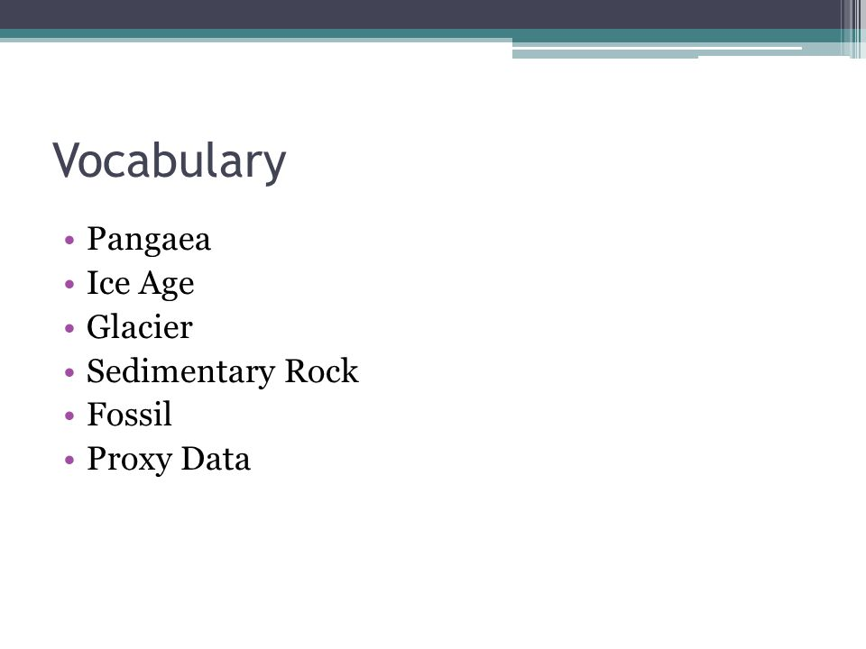 Vocabulary Pangaea Ice Age Glacier Sedimentary Rock Fossil Proxy Data