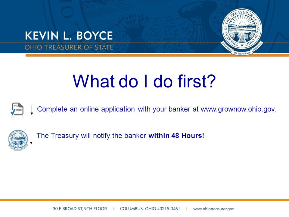 What do I do first. Complete an online application with your banker at www.grownow.ohio.gov.