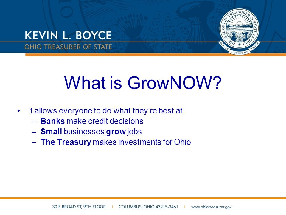 What's the purpose.GrowNOW allows the Ohio Treasury to… Keep jobs in Ohio.