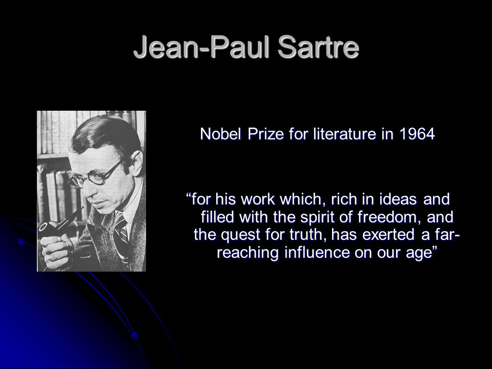 """Jean-Paul Sartre Nobel Prize for literature in 1964 """"for his work which, rich in ideas and filled with the spirit of freedom, and the quest for truth,"""