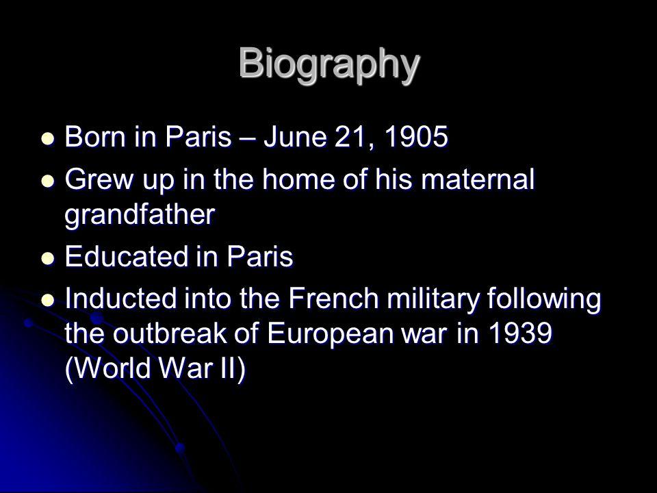 Biography Born in Paris – June 21, 1905 Born in Paris – June 21, 1905 Grew up in the home of his maternal grandfather Grew up in the home of his mater