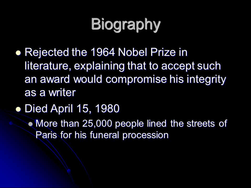 Biography Rejected the 1964 Nobel Prize in literature, explaining that to accept such an award would compromise his integrity as a writer Rejected the