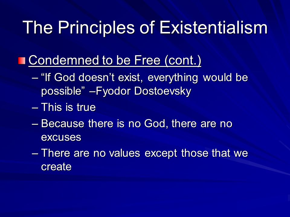"""The Principles of Existentialism Condemned to be Free (cont.) –""""If God doesn't exist, everything would be possible"""" –Fyodor Dostoevsky –This is true –"""