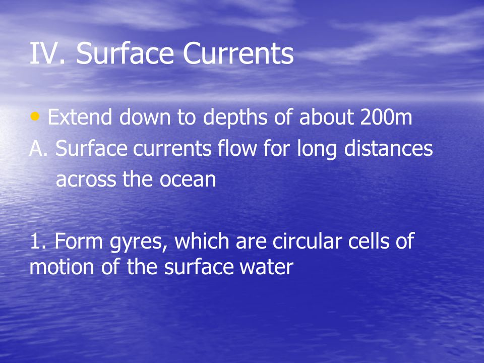 IV.Surface Currents Extend down to depths of about 200m A.