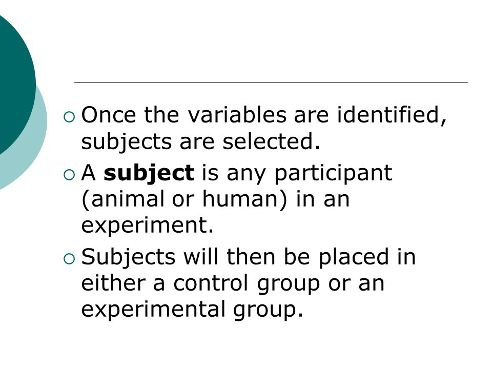  Once the variables are identified, subjects are selected.