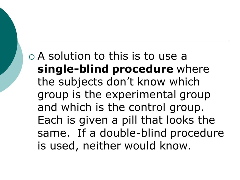  A solution to this is to use a single-blind procedure where the subjects don't know which group is the experimental group and which is the control group.