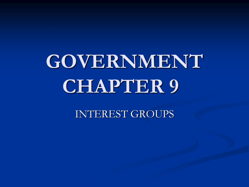 GOVERNMENT CHAPTER 9 INTEREST GROUPS