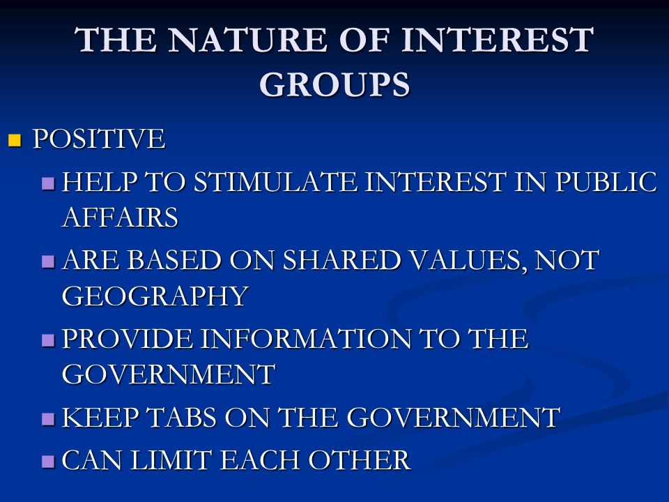 THE NATURE OF INTEREST GROUPS POSITIVE POSITIVE HELP TO STIMULATE INTEREST IN PUBLIC AFFAIRS HELP TO STIMULATE INTEREST IN PUBLIC AFFAIRS ARE BASED ON