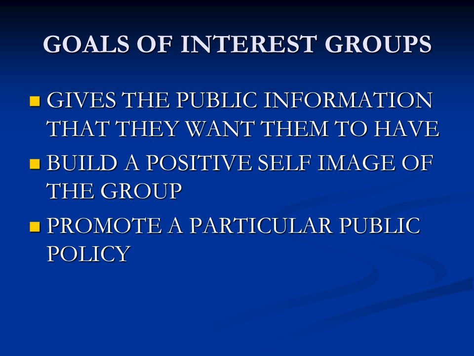 GOALS OF INTEREST GROUPS GIVES THE PUBLIC INFORMATION THAT THEY WANT THEM TO HAVE GIVES THE PUBLIC INFORMATION THAT THEY WANT THEM TO HAVE BUILD A POS
