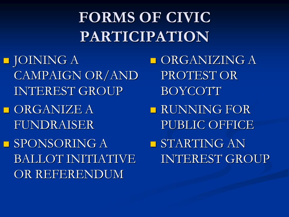 FORMS OF CIVIC PARTICIPATION JOINING A CAMPAIGN OR/AND INTEREST GROUP ORGANIZE A FUNDRAISER SPONSORING A BALLOT INITIATIVE OR REFERENDUM ORGANIZING A