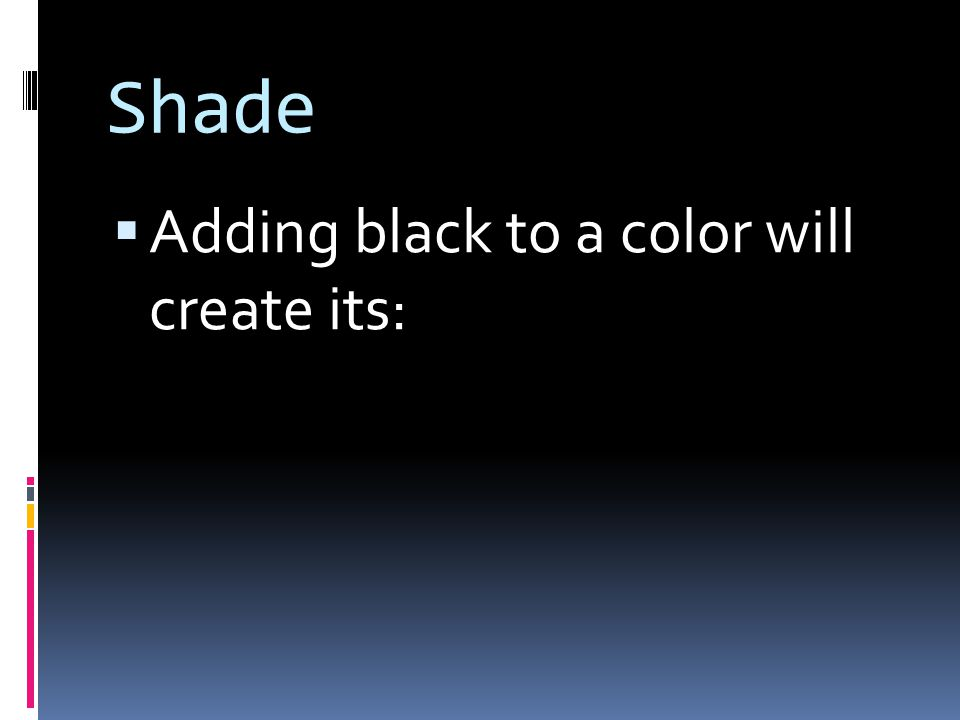 Shade  Adding black to a color will create its: