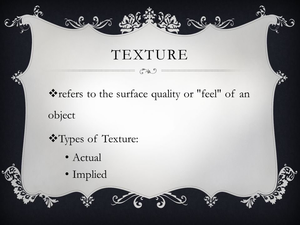 TEXTURE  refers to the surface quality or