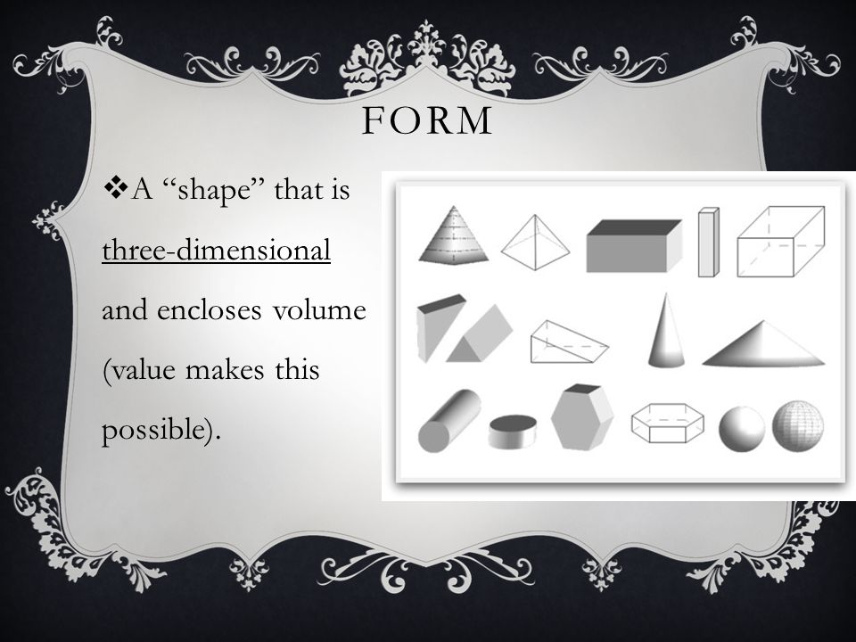 """FORM  A """"shape"""" that is three-dimensional and encloses volume (value makes this possible)."""