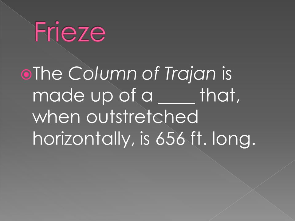  The Column of Trajan is made up of a ____ that, when outstretched horizontally, is 656 ft. long.