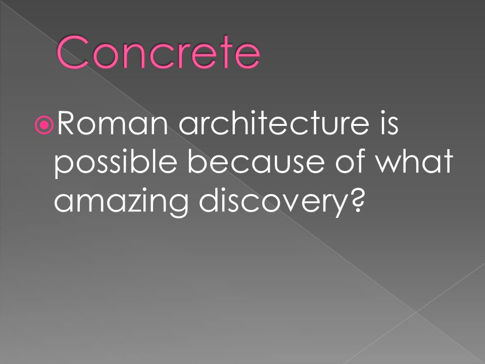  Roman architecture is possible because of what amazing discovery?