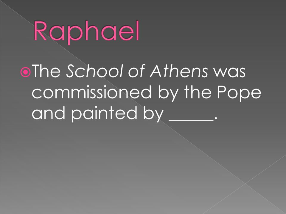  The School of Athens was commissioned by the Pope and painted by _____.