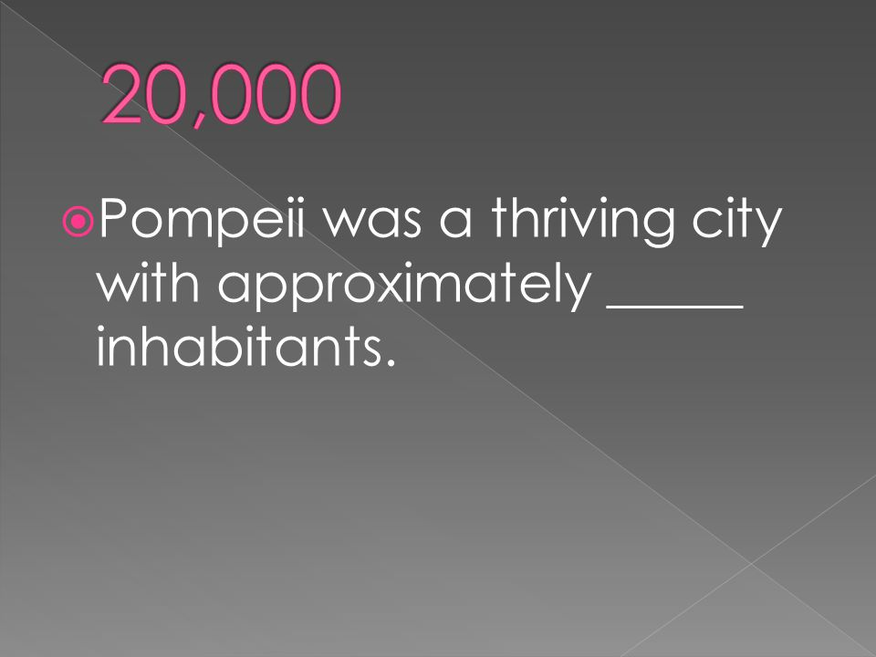  Pompeii was a thriving city with approximately _____ inhabitants.