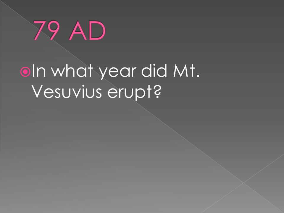  In what year did Mt. Vesuvius erupt?
