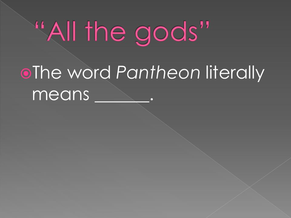 The word Pantheon literally means ______.
