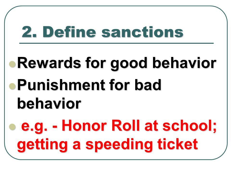 2. Define sanctions Rewards for good behavior Rewards for good behavior Punishment for bad behavior Punishment for bad behavior e.g. - Honor Roll at s