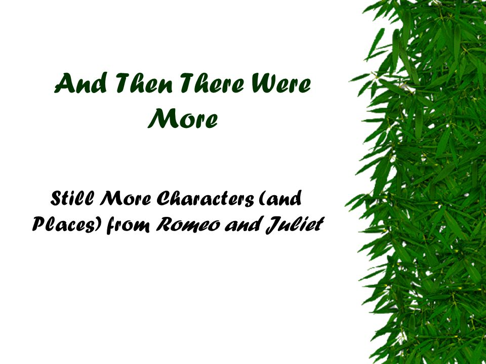 And Then There Were More Still More Characters (and Places) from Romeo and Juliet