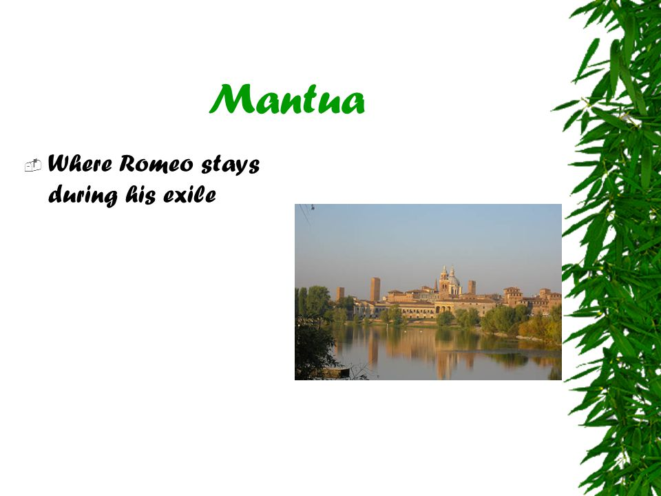 Mantua  Where Romeo stays during his exile