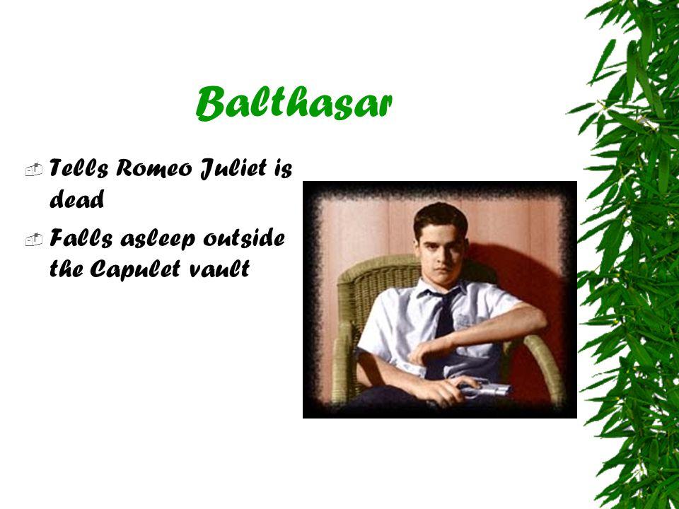 Balthasar  Tells Romeo Juliet is dead  Falls asleep outside the Capulet vault