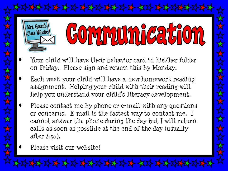 Your child will have their behavior card in his/her folder on Friday. Please sign and return this by Monday. Each week your child will have a new home