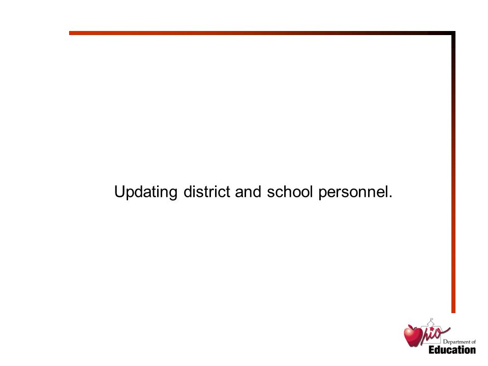 Updating district and school personnel.