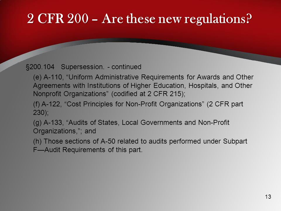 2 CFR 200 – Are these new regulations.13 §200.104 Supersession.