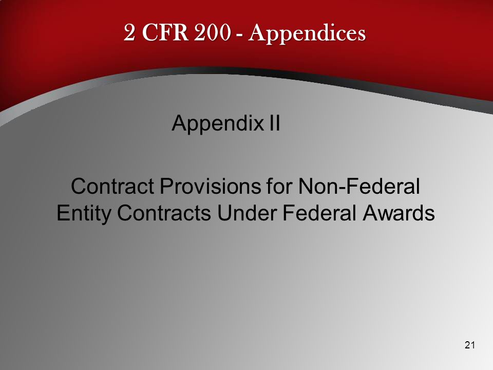 2 CFR 200 - Appendices Appendix II Contract Provisions for Non-Federal Entity Contracts Under Federal Awards 21