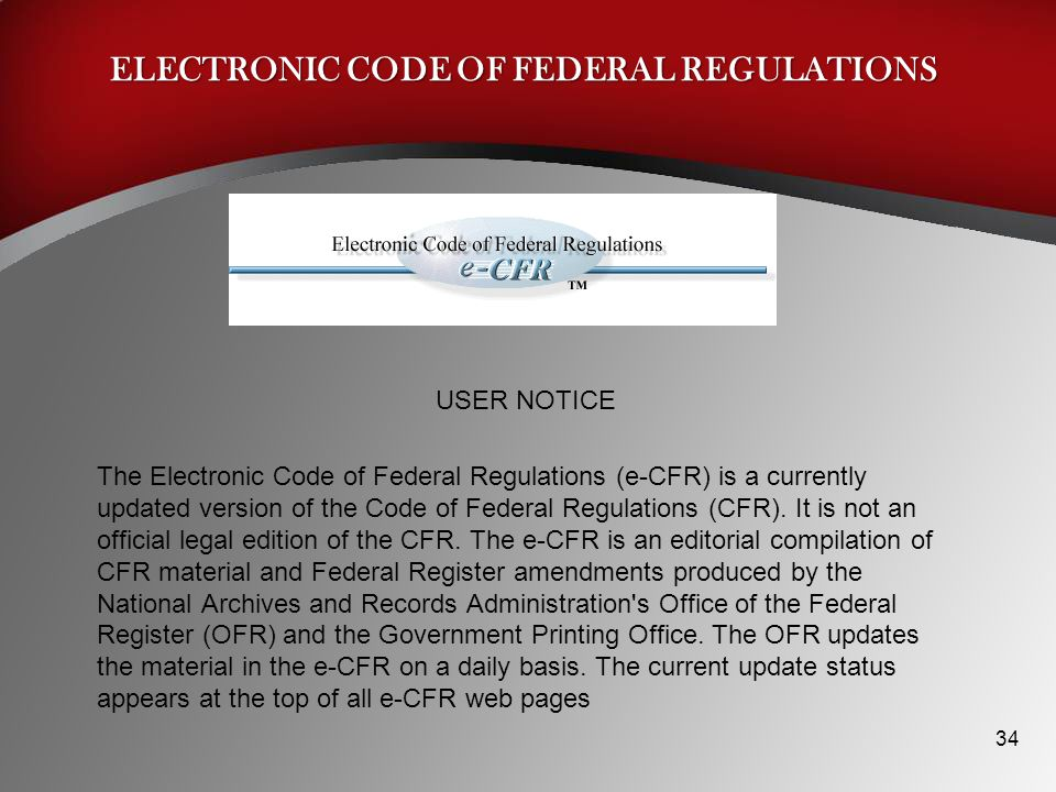 ELECTRONIC CODE OF FEDERAL REGULATIONS USER NOTICE The Electronic Code of Federal Regulations (e-CFR) is a currently updated version of the Code of Federal Regulations (CFR).