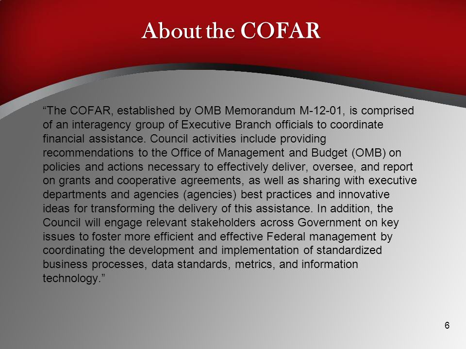 About the COFAR The COFAR, established by OMB Memorandum M-12-01, is comprised of an interagency group of Executive Branch officials to coordinate financial assistance.