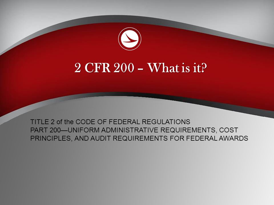 2 CFR 200 – What is it.