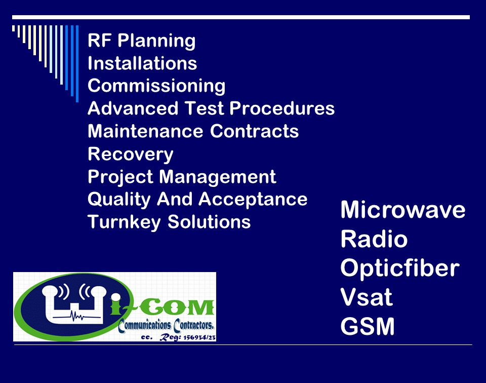 RF Planning Installations Commissioning Advanced Test Procedures Maintenance Contracts Recovery Project Management Quality And Acceptance Turnkey Solutions Microwave Radio Opticfiber Vsat GSM