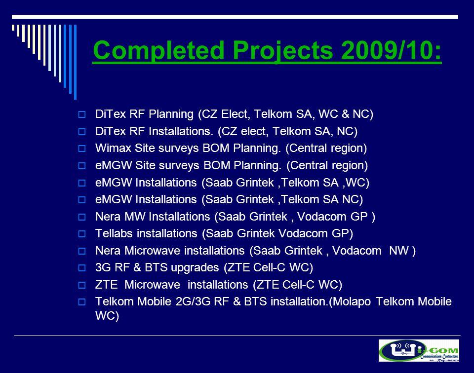 Completed Projects 2009/10:  DiTex RF Planning (CZ Elect, Telkom SA, WC & NC)  DiTex RF Installations.