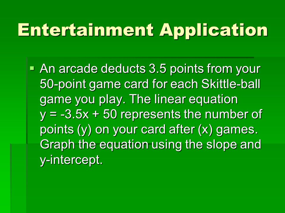 Entertainment Application  An arcade deducts 3.5 points from your 50-point game card for each Skittle-ball game you play.