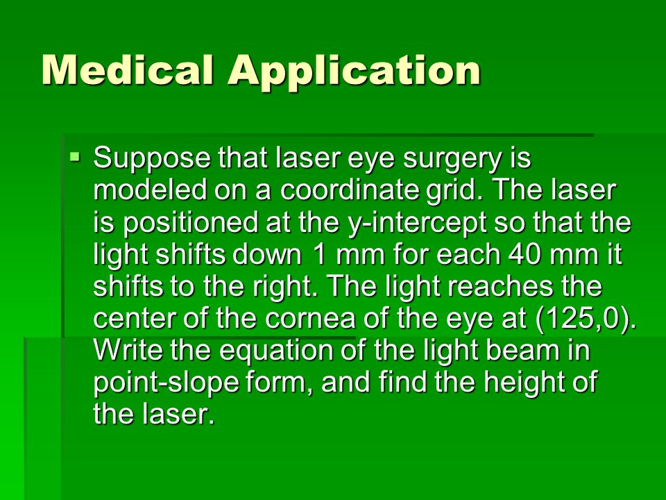 Medical Application  Suppose that laser eye surgery is modeled on a coordinate grid.