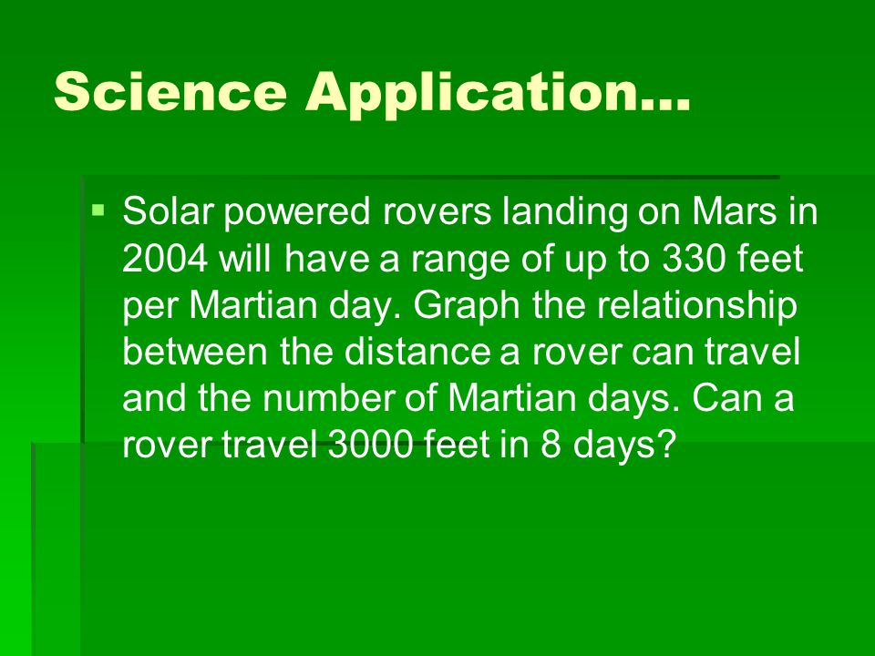 Science Application…   Solar powered rovers landing on Mars in 2004 will have a range of up to 330 feet per Martian day.