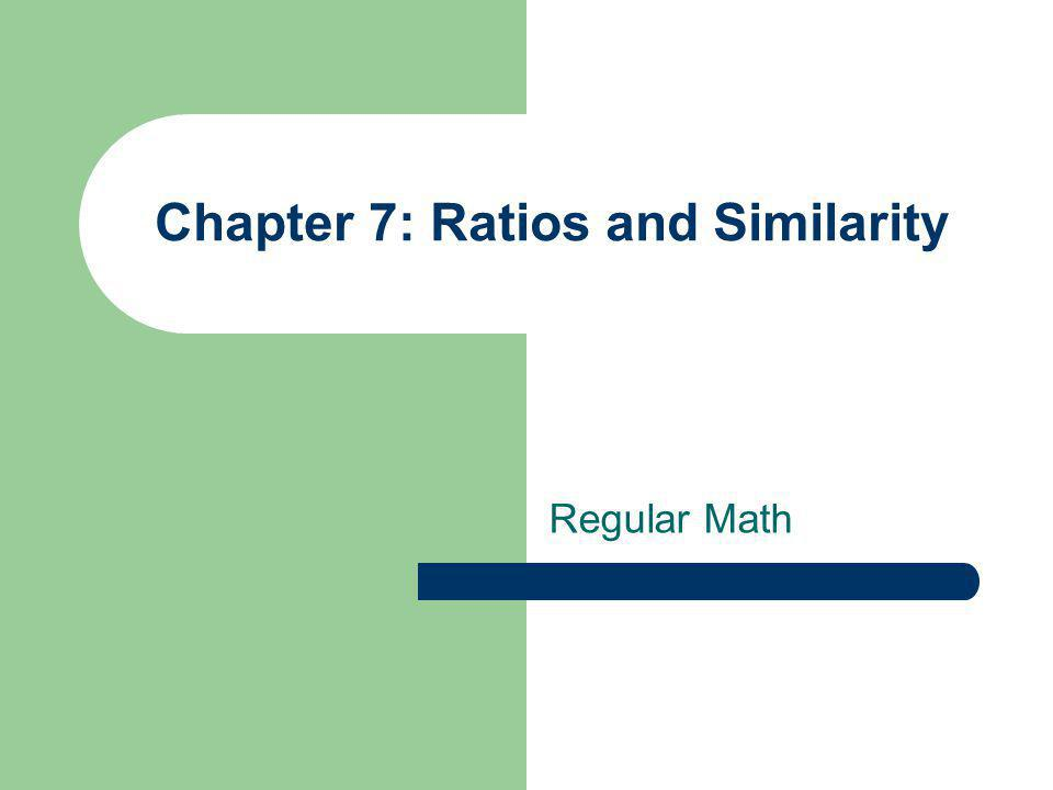 Chapter 7: Ratios and Similarity Regular Math