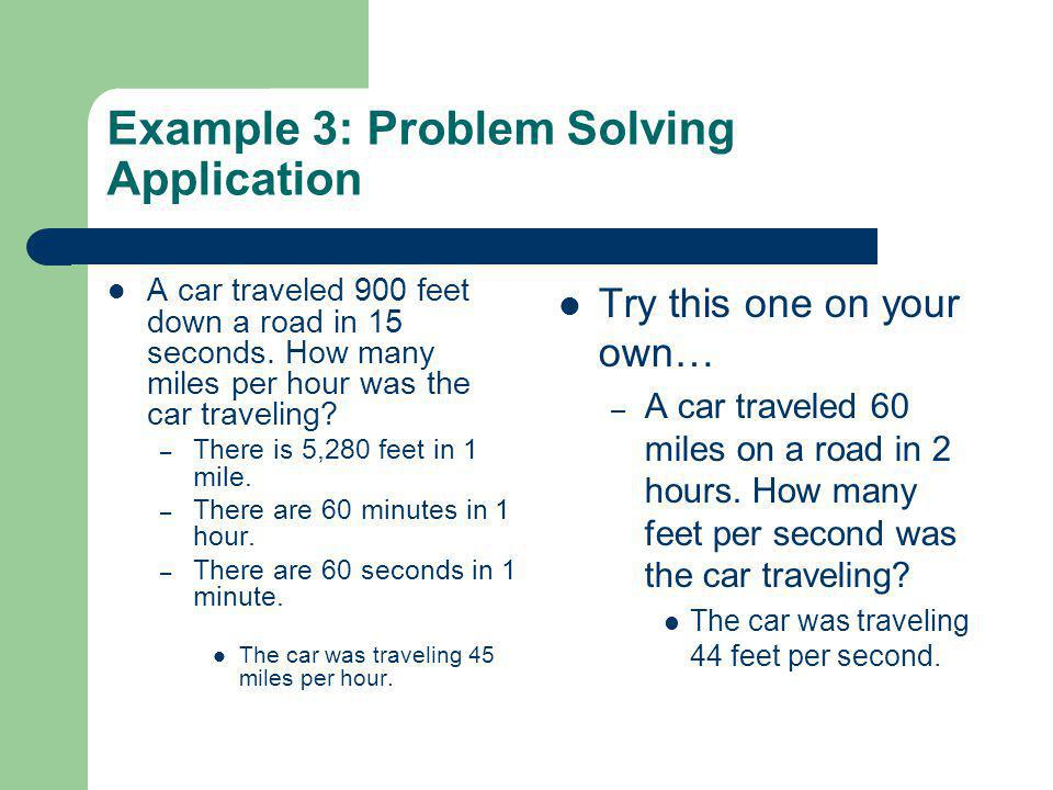 Example 3: Problem Solving Application A car traveled 900 feet down a road in 15 seconds. How many miles per hour was the car traveling? – There is 5,
