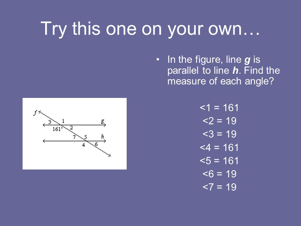 Try this one on your own… In the figure, line g is parallel to line h.